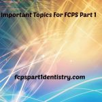 Important Topics For FCPS Part 1 Dentistry