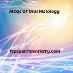 Oral Histology MCQs by Dr Jahangir Khan for FCPS part 1