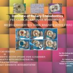 One Day Workshop in Micro-Endodontics In collaboration with Institute of Rotary Endodontics