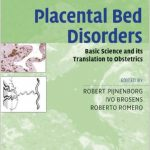 Placental Bed Disorders: Basic Science and its Translation to Obstetrics PDF Download